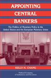 Appointing Central Bankers : The Politics of Monetary Policy in the United States and the European Monetary Union, Chang, Kelly H., 0521029848
