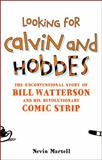 Looking for Calvin and Hobbes : The Unconventional Story of Bill Watterson and His Revolutionary Comic Strip, Martell, Nevin, 082642984X