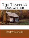 The Trapper's Daughter, Gustave Aimard, 1494759845