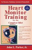 Heart Monitor Training for the Compleat Idiot, John L. Parker, 1891369849