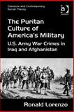 The Puritan Culture of America's Military : Us Army War Crimes in Iraq and Afghanistan, Lorenzo, Ronald, 1472419847