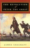The Revolution of Peter the Great, Cracraft, James, 0674019849