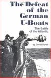 The Defeat of the German U-Boats, David Syrett, 0872499847