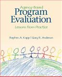 Agency-Based Program Evaluation : Lessons from Practice, Anderson, Gary R. and Kapp, Stephen A., 1412939844