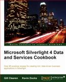 Microsoft Silverlight 4 Data and Services Cookbook : Over 80 Practical Recipes for Creating Rich, Data-Driven Business Applications in Silverlight, Cleeren, Gill and Dockx, Kevin, 1847199844
