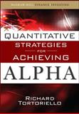 Quantitative Strategies for Achieving Alpha : The Standard and Poor's Approach to Testing Your Investment Choices, Tortoriello, Richard, 0071549846