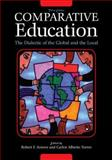 Comparative Education : The Dialectic of the Global and the Local, Arnove, Robert F. and Torres, Carlos Alberto, 074255984X