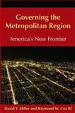 Governing the Metropolitan Region : America's New Frontier, Miller, David Y. and Cox, Raymond W. , Iii, III, 076563984X