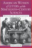 American Women of Letters and the Nineteenth-Century Sciences : Styles of Affiliation, Baym, Nina, 0813529840