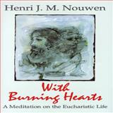 With Burning Hearts : A Meditation on the Eucharistic Life, Nouwen, Henri J. M., 0883449846