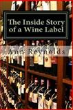 The Inside Story of a Wine Label, Ann Reynolds, 1481859846