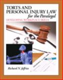 Torts and Personal Injury Law for the Paralegal : Developing Workplace Skills, Jeffries, Richard, 0132919842