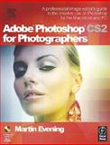 Adobe Photoshop CS2 for Photographers : A Professional Image Editor's Guide to the Creative Use of Photoshop for the Macintosh and PC, Evening, Martin, 0240519841
