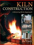 Kiln Construction : A Brick by Brick Approach, Finch, Joe, 0812219848