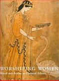 Worshiping Women : Ritual and Reality in Classical Athens, Shapiro, H. A., 0977659844