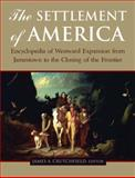 The Settlement of America : Encyclopedia of Westward Expansion from Jamestown to the Closing of the Frontier, , 0765619849