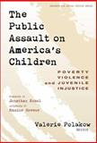 The Public Assault on America's Children : Poverty, Violence and Juvenile Injustice, , 0807739847
