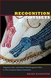 Recognition Odysseys : Indigeneity, Race, and Federal Tribal Recognition Policy in Three Louisiana Indian Communities, Klopotek, Brian, 0822349841