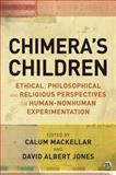 Chimera's Children : Ethical, Philosophical and Religious Perspectives on Human-Nonhuman Experimentation, , 1441169849