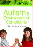 Autism and Gastrointestinal Complaints : What You Need to Know, Kessick, Rosemary, 1843109840
