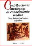 Contribuciones Mexicanas Al Conocimiento Médico, Aréchiga Hugo y Juan Somolinos Palencia (comps.), 9681639847