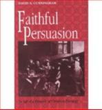 Faithful Persuasion : In Aid of a Rhetoric of Christian Theology, Cunningham, David S., 0268009848