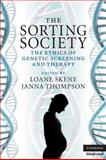 The Sorting Society : The Ethics of Genetic Screening and Therapy, , 0521689848