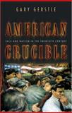 American Crucible : Race and Nation in the Twentieth Century, Gerstle, Gary, 069104984X