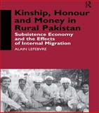 Kinship, Honour and Money in Rural Pakistan, Alain Lefebvre, 0700709843