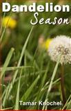 Dandelion Season, Tamar Knochel, 1481069845