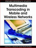 Multimedia Transcoding in Mobile and Wireless Networks, Ashraf M. A. Ahmad, Ismail Khalil Ibrahim, 1599049848