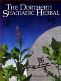 The Northern Shamanic Herbal, Raven Kaldera, 0982579845