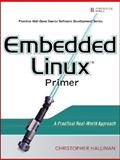 Embedded Linux Primer : A Practical, Real-World Approach, Hallinan, Christopher, 0131679848