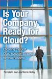 Is Your Company Ready for Cloud? : Choosing the Best Cloud Adoption Strategy for Your Business, Isom, Pamela K. and Gordon, Penelope Everall, 0132599848