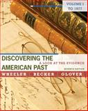 Discovering the American Past Vol. 1 : A Look at the Evidence to 1877, Wheeler, William Bruce and Becker, Susan, 049579984X
