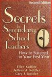 Secrets for Secondary School Teachers : How to Succeed in Your First Year, Kottler, Jeffrey A. and Kottler, Ellen, 0761939849