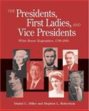 The Presidents, First Ladies, and Vice Presidents : White House Biographies, 1789-2005, Diller, Daniel C. and Robertson, Stephen L., 1568029845