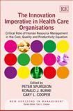 The Innovation Imperative in Health Care Organisations, Peter Spurgeon, Ronald J. Burke, Cary L. Cooper, 1849809844