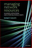 Managing Network Resources : Alliances, Affiliations, and Other Relational Assets, Ranjay Gulati, 0199299854