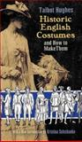 Historic English Costumes and How to Make Them, Talbot Hughes, 0486469859