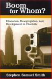 Boom for Whom? : Education, Desegregation, and Development in Charlotte, Smith, Stephen Samuel, 0791459853