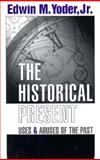 The Historical Present : Uses and Abuses of the Past, Yoder, Edwin M., Jr., 0878059857