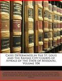 Cases Determined in the St Louis and the Kansas City Courts of Appeals of the State of Missouri, Andrew Moore Berry, 114914985X