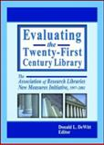 Evaluating the Twenty-First Century Library 9780789019851
