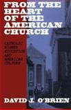 From the Heart of the American Church : Catholic Higher Education and American Culture, O'Brien, David J., 0883449854