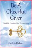 Be a Cheerful Giver, Cynthia Dickens, 1481859854
