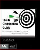 OCEB Certification Guide : Business Process Management - Fundamental Level, Weilkiens, Tim and Grass, Andrea, 0123869854
