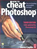 How to Cheat in Photoshop : The Art of Creating Photorealistic Montages, Caplin, Steve, 024051985X