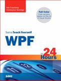 Sams Teach Yourself WPF in 24 Hours, Eisenberg, Robert and Bennage, Christopher, 0672329859