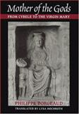 Mother of the Gods : From Cybele to the Virgin Mary, Borgeaud, Philippe, 080187985X